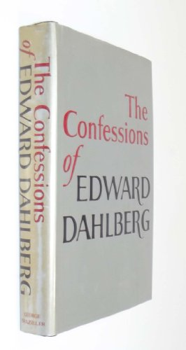The Confessions of Edward Dahlberg: Dahlberg, Edward