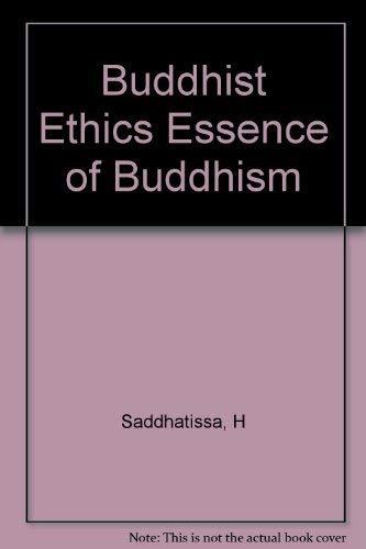 Buddhist Ethics Essence of Buddhism: H Saddhatissa