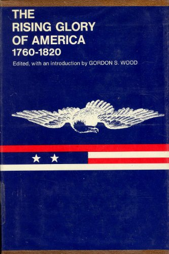 9780807606117: The Rising Glory of America, 1760-1820. Edited, with Introduction and Notes, by Gordon S.Wood