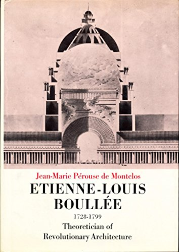 9780807606728: Etienne Louis Boullee: 1728-1799, Theoretician of Revolutionary Architecture