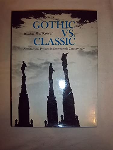9780807607046: Gothic Vs. Classic; Architectural Projects in Seventeenth-Century Italy.
