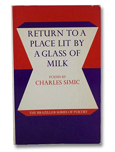 Return to a Place Lit by a Glass of Milk: Poems: Charles Simic