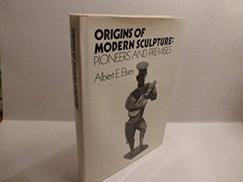 Origins of Modern Sculpture: Pioneers and Premises (0807607363) by Albert Edward Elsen
