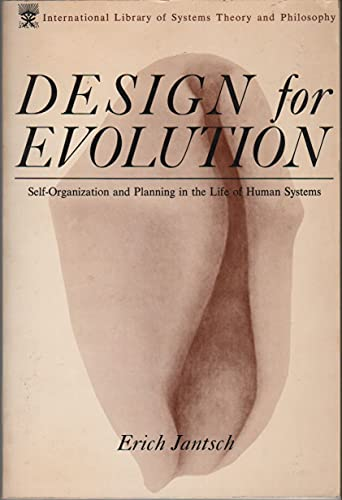 Design for Evolution: Self-Organization and Planning in the Life of Human Systems (The ...