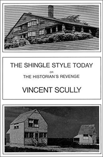 The Shingle Style Today: Or, the Historian's: Scully, Vincent Joseph