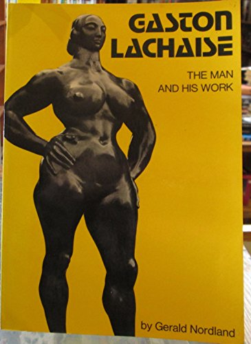 Gaston Lachaise: The Man and His Work: Nordland, Gerald