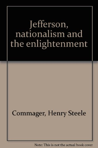 Jefferson, Nationalism, and the Enlightenment: Commager, Henry Steele