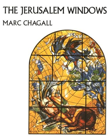 The Jerusalem Windows of Marc Chagall: Marc Chagall; Jean