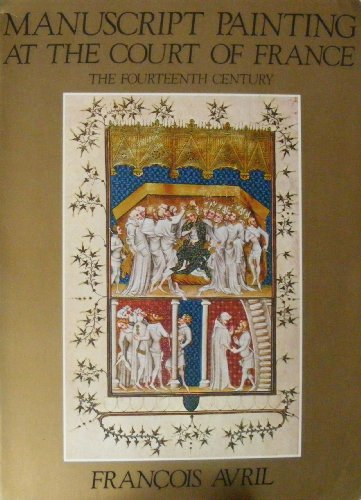 9780807608791: Manuscript Painting at the Court of France: The Fourteenth Century, 1310-1380 (English and French Edition)