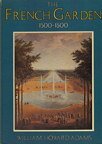The French Garden 1500 1800: Adams, William Howard