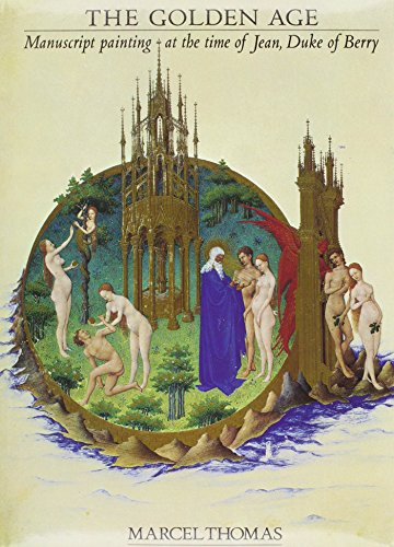 9780807609231: The Golden Age: Manuscript Painting at the Time of Jean, Duke of Berry