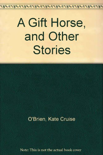 A Gift Horse & Other Stories (SIGNED): O'Brien, Kate Cruise