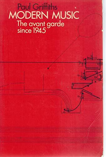 Modern Music: The Avant Garde Since 1945: Paul Griffiths