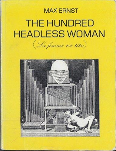 The Hundred Headless Women : La Femme 100 tetes: Max Ernst
