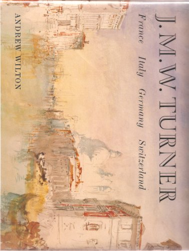J.M.W. Turner: France, Italy, Germany, Switzerland: Wilton, Andrew