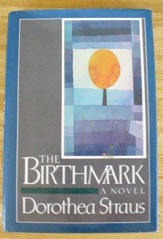 The Birthmark: A Novel: Straus, Dorothea