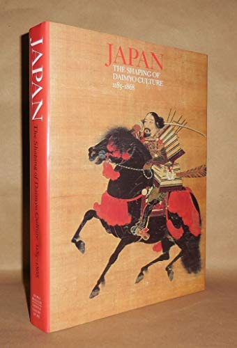 Japan: The Shaping of Daimyo Culture 1185 - 1868