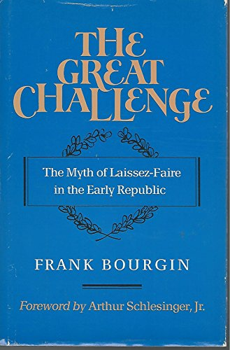 9780807612170: The Great Challenge: The Myth of Laissez-Faire in the Early Republic