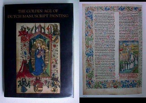 The Golden Age of Dutch Manuscript Painting: Marrow, James H.