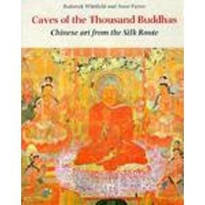 The Caves of the Thousand Buddhas: Chinese Art from the Silk Route: Whitfield, Roderick & Anne ...