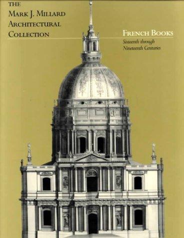 French Books: Sixteenth Through Nineteenth Centuries (Mark J. Millard Architecture Collection): ...