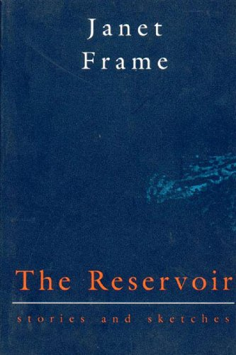 The Reservoir: Stories and Sketches: Janet Frame