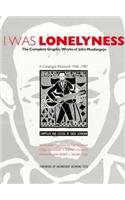 9780807613078: I Was Lonelyness: The Complete Graphic Works of John Muafangejo : A Catalogue Raisonne 1968-1987