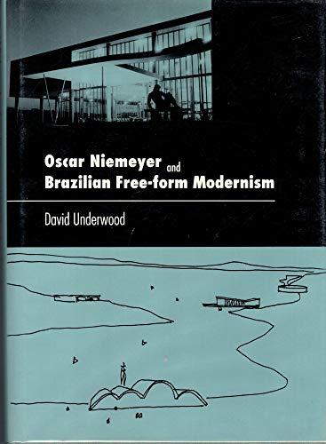Oscar Niemeyer and Brazilian Free-Form Modernism: Underwood, David Kendrick