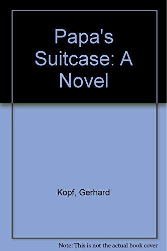 Papa's Suitcase: A Novel: Kopf, Gerhard