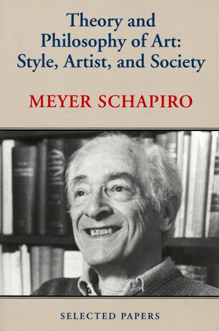 Theory and Philosophy of Art: Style, Artist, and Society (Theory & Philosophy of Art): Schapiro...