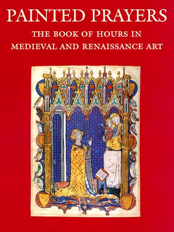 Painted Prayers: the Book of Hours in Medieval and Renaissance Art: Wieck, Roger S.