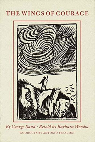 The Wings of Courage: Barbara Wersba; George Sand; Illustrator-Antonio Frasconi