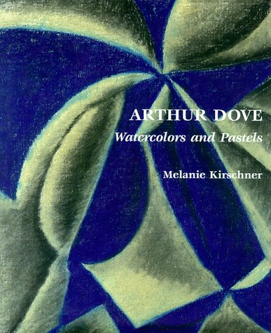 Arthur Dove: Watercolors and Pastels: Kirschner, Melanie; Dove, Arthur Garfield; George Braziller