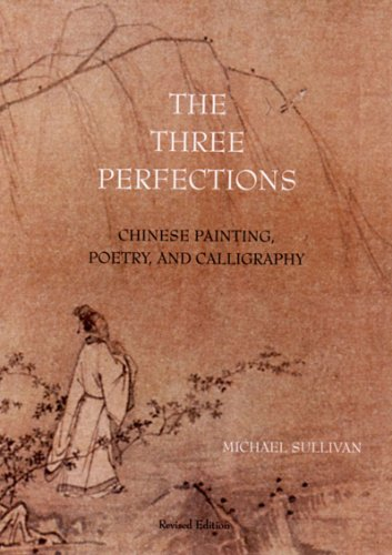 The Three Perfections: Chinese Painting, Poetry, and Calligraphy: Michael Sullivan