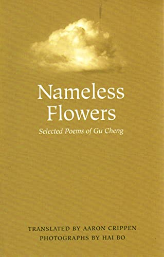 Nameless Flowers: Selected Poems of Gu Cheng: Gu Cheng