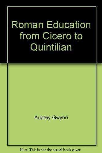 Roman Education from Cicero to Quintilian: Aubrey Gwynn, S.