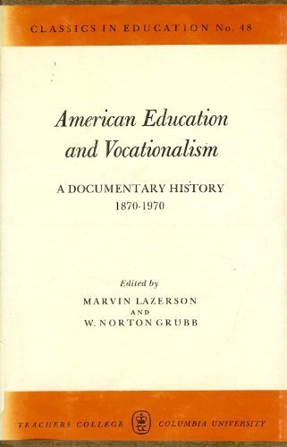 American Education and Vocationalism: A Documentary History: Marvin Lazerson, W.