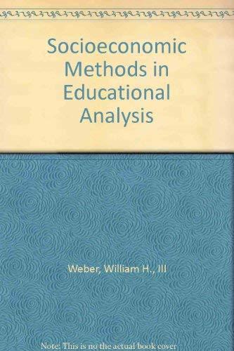 Socioeconomic Methods in Educational Analysis: William H. Weber, III; foreword by Harold J. Nash