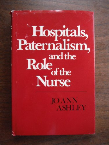 9780807724712: Hospitals, Paternalism, and the Role of the Nurse A Nursing Education Monograph