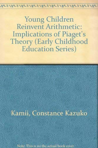 9780807727072: Young Children Reinvent Arithmetic: Implications of Piaget's Theory (Early Childhood Education Series)