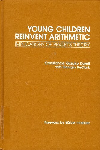 9780807727591: Young Children Reinvent Arithmetic: Implications of Piaget's Theory (Early Childhood Education)