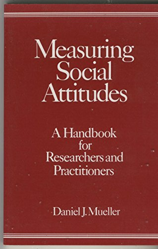 Measuring Social Attitudes: A Handbook for Researchers and Practitioners: Mueller, Daniel