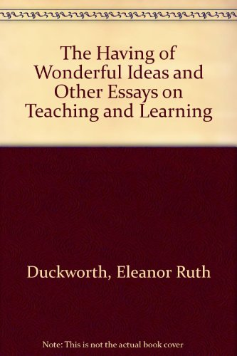 """9780807728765: """"The Having of Wonderful Ideas"""" and Other Essays on Teaching and Learning"""
