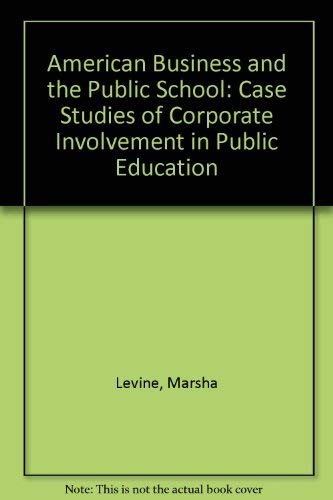 9780807728802: American Business and the Public School: Case Studies of Corporate Involvement in Public Education