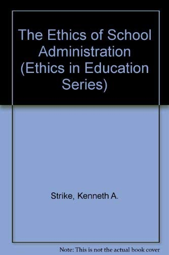 9780807728871: The Ethics of School Administration (Ethics in Education Series)
