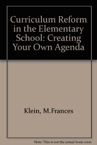 Curriculum Reform in the Elementary School: Creating: M. Frances Klein