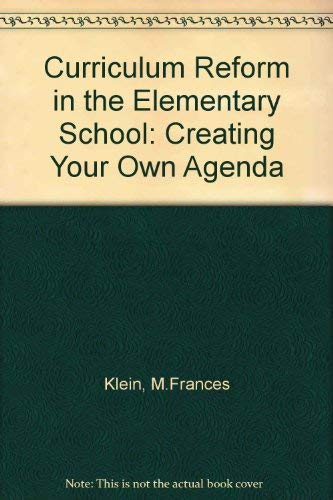Curriculum Reform in the Elementary School: Creating: Klein, M.Frances