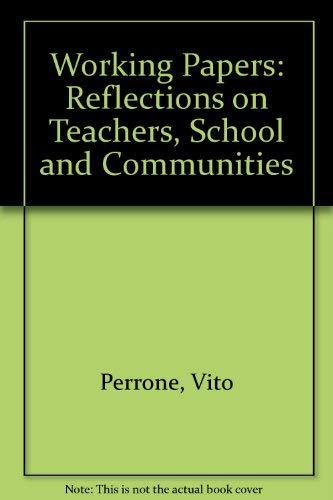 Working Papers: Reflections on Teachers, Schools, and: Perrone, Vito