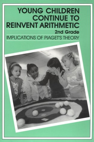 9780807729571: Young Children Continue to Reinvent Arithmetic, 2nd Grade: Implications of Piaget's Theory (Early Childhood Education Series)