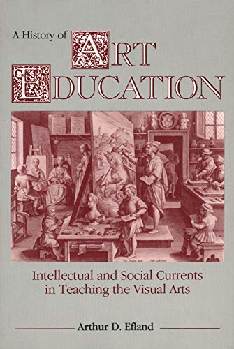 9780807729779: A History of Art Education: Intellectual and Social Currents in Teaching the Visual Arts